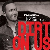 Drew Baldridge: Dirt on Us [Digipak]