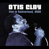 Otis Clay: Live in Switzerland 2006 [Slipcase] *
