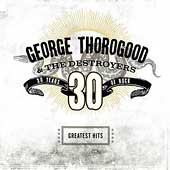 George Thorogood (Vocals/Guitar): Greatest Hits: 30 Years of Rock [Remaster]