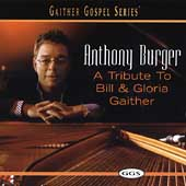 Anthony Burger: A Tribute to Bill and Gloria Gaither