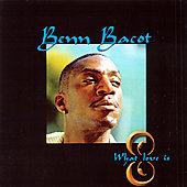 Benn Bacot: What Love Is!!
