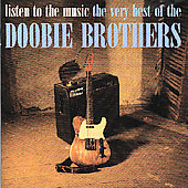 The Doobie Brothers: Listen to the Music: The Very Best of the Doobie Brothers [International]