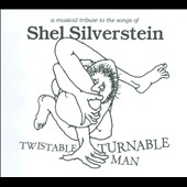 Various Artists: Twistable, Turnable Man: A Musical Tribute To The Songs Of Shel Silverstein [Digipak]