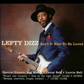 Lefty Dizz: Ain't It Nice To Be Loved [Digipak]