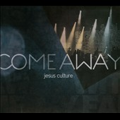 Jesus Culture: Come Away [Digipak]