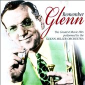 Glenn Miller/The Glenn Miller Orchestra: Remember Glenn: The Greatest Movie Hits