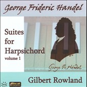 Handel: Suites for Harpsichord, Vol. 1 / Gilbert Rowland, hpsi