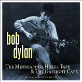 Bob Dylan: The Minneapolis Hotel Tape & The Gaslight Cafe