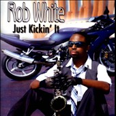Rob White (Sax): Just Kickin' It *