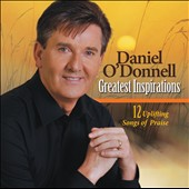 Daniel O'Donnell (Irish): Greatest Inspirations: 12 Uplifting Songs of Praise