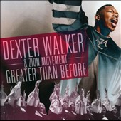 Dexter Walker/Zion Movement: Greater Than Before