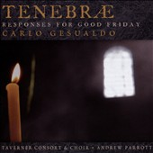 Gesualdo: Tenebrae, Responses for Good Friday / Taverner Consort & Choir, Parrott