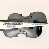 Stuart Saunders Smith (b.1948): A River Rose - Music for Violin / Airi Yoshioka, violin with assisting artists
