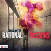 The music of Greg Bowers: 'Rational Passions' / Karolina Rojahn, piano; Christopher Vuk, violin, Chen Lin, viola, Christana Stripling, cello