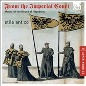 From the Imperial Court: Music for the House of Hapsburg by Clemens, Crecquillon, Despres, Gombert, Isaac, Lobo, Morales, Senfl, Tallis et al. / Stile Antico