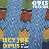 Otis Taylor: Hey Joe Opus: Red Meat
