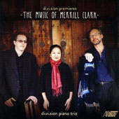 Merrill Clark (b. 1951): Works for Piano Trio / di.vi.sion piano trio