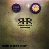 Rebel House Radio: One More Day