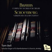 Brahms: Complete Organ Works; Arnold Schoenberg (1874-1951): Variations on a Recitative / Tom Bell, organ
