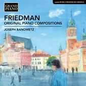Ignaz Friedman (1882-1948): Original Piano Compositions / Joseph Banowetz, piano