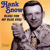 Hank Snow: Blues for My Blue Eyes