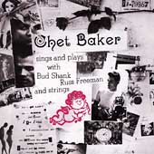 Chet Baker (Trumpet/Vocals/Composer): Sings and Plays with Bud Shank, Russ Freeman and Strings