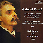 Fauré: Complete Works for Cello and Piano / Brown, Trüb