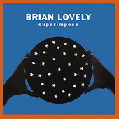 Brian Lovely: Superimpose