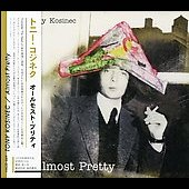 Tony Kosinec: Almost Pretty