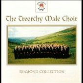 The Treorchy Male Voice Choir: Diamond Collection *
