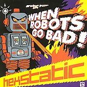 Hexstatic: When Robots Go Bad *