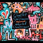Whirled Chamber Music / Quartet San Francisco