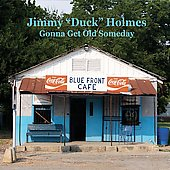 Jimmy Duck Holmes: Gonna Get Old Someday