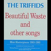 The Triffids: Beautiful Waste and Other Songs