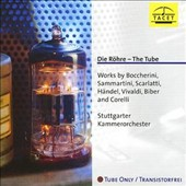 Die Röhre - The Tube: Works by Boccherini, Sammartini, Scarlatti, Händel, Vivaldi, Biber and Corelli