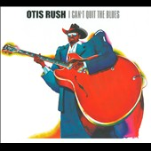 Otis Rush: I Can't Quit the Blues [Digipak]