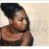 Nina Simone: Songs to Sing: Very Best Of Nina Simone