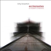 Kitty Brazelton/The Time Remaining Band: Ecclesiastes: A Modern Oratorio *