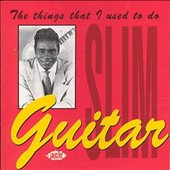 Guitar Slim (Eddie Jones): The Things That I Used to Do [Ace]