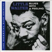 Little Walter: The Essential Blue Archive: Blues with a Feeling