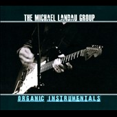 The Michael Landau Group: Organic Instrumentals [Digipak]