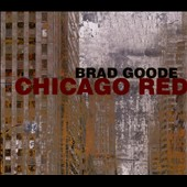 Brad Goode: Chicago Red [Digipak]