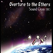 Sound Oasis Trio: Overture To the Ethers
