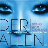 Geri Allen (Piano): Grand River Crossings: Motown & Motor City Inspirations *