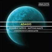 Adagio: A Consideration Of A Serious Matter / Caprice Ens., Maute