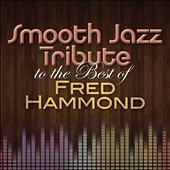 Various Artists: Smooth Jazz Tribute to the Best of Fred Hammond