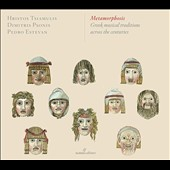 Metamorphosis: Greek Musical Traditions Across the Centuries / Hristos Tsiamulis, voice, lyra, uti, ney, tamburica; Dimitris Psonis, Santoor, tar, Daf; Pedro Estevan, percussion