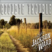Jackson Ward: Goodbye Trouble [EP]
