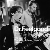 Dr. Feelgood (Pub Rock Band): I'm a Man: The Best of the Wilko Johnson Years 1974-1977