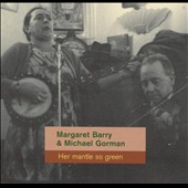 Margaret Barry/Michael Gorman: Her Mantle So Green